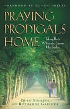 Praying Prodigals Home ebook by Quin Sherrer,Ruthanne Garlock,Dutch Sheets