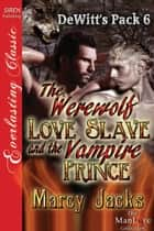 The Werewolf Love Slave and the Vampire Prince ebook by Marcy Jacks