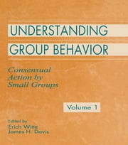 Understanding Group Behavior - Volume 1: Consensual Action By Small Groups ebook by Erich H. Witte,James H. Davis