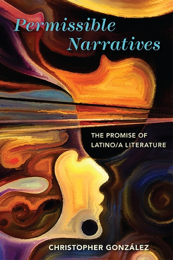 Permissible Narratives - The Promise of Latino/a Literature ebook by Christopher González