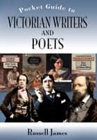 POCKET GUIDE TO VICTORIAN WRITERS AND POETS, THE ebook by James, Russell