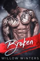 Broken: A Dark Romance ebook by Willow Winters