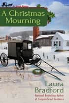 A Christmas Mourning ebook by Laura Bradford