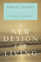 A New Design for Living ebook by Ernest Holmes,Willis H. Kinnear