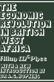 The Economic Revolution in British West Africa ebook by Allan McPhee