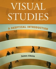 Visual Studies - A Skeptical Introduction ebook by James Elkins