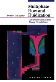 Multiphase Flow and Fluidization - Continuum and Kinetic Theory Descriptions ebook by Dimitri Gidaspow