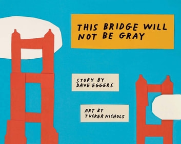 This Bridge Will Not Be Gray ebook by Dave Eggers