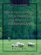 Sermons on Ephesians (I) - WHAT GOD IS SAYING TO US THROUGH THE EPISTLE TO THE EPHESIANS ebook by Paul C. Jong