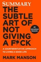 Summary The Subtle Art of Not Giving a F*ck ebook by Mark Manson