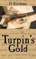 Turpin's Gold ebook by H. Kitchener