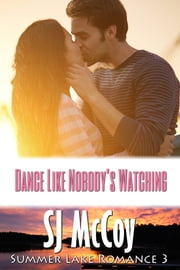 Dance Like Noboby's Watching - Missy and Dan ebook by SJ McCoy