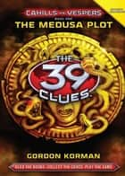 The 39 Clues, Cahills vs Vespers #1 - The Medusa Plot ebook by Gordon Korman