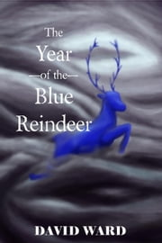 The Year of the Blue Reindeer ebook by David Ward
