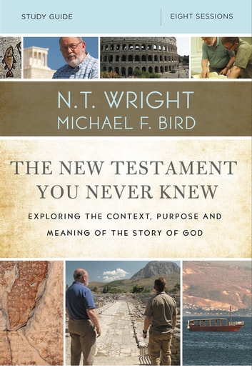 The New Testament You Never Knew Study Guide ebook by N. T. Wright,Michael F. Bird