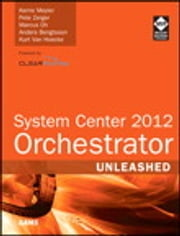 System Center 2012 Orchestrator Unleashed ebook by Kerrie Meyler,Pete Zerger,Marcus Oh,Anders Bengtsson,Kurt Van Hoecke