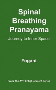 Spinal Breathing Pranayama - Journey To Inner Space ebook by Yogani