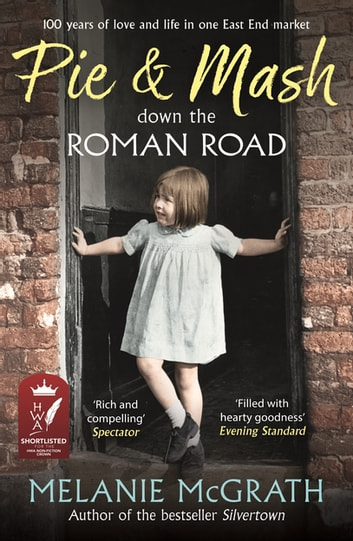 Pie and Mash down the Roman Road - 100 years of love and life in one East End market ebook by Melanie McGrath