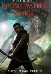 Brookwater's Curse Volume One ebook by Steven Van Patten