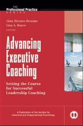 Advancing Executive Coaching - Setting the Course for Successful Leadership Coaching ebook by