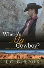 Where's My Cowboy? - Lovers and Other Strangers, #8 ebook by L.C. Giroux