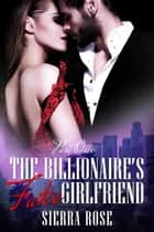 The Billionaire's Fake Girlfriend - The Billionaire Saga, #1 ebook by