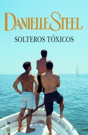 Solteros tóxicos ebook by Danielle Steel