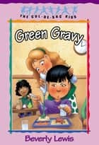 Green Gravy (Cul-de-sac Kids Book #14) ebook by Beverly Lewis, Janet Huntington