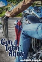 Gun Totin' Annie ebook by MariaLisa deMora
