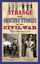 Strange and Obscure Stories of the Civil War ebook by Tim Rowland,J.W. Howard