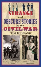 Strange and Obscure Stories of the Civil War ebook by Tim Rowland