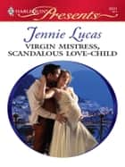 Virgin Mistress, Scandalous Love-Child ebook by Jennie Lucas