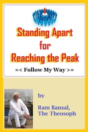Standing Apart for Reaching the Peak: Follow My Way ebook by Ram Bansal