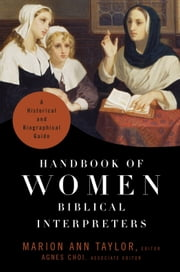 Handbook of Women Biblical Interpreters - A Historical and Biographical Guide ebook by Marion Ann Taylor,Agnes Choi