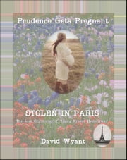 STOLEN IN PARIS: The Lost Chronicles of Young Ernest Hemingway: Prudence Gets Pregnant ebook by David Wyant