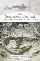 The Steamboat Bertrand and Missouri River Commerce ebook by Ronald R. Switzer