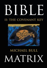 Bible Matrix II: The Covenant Key ebook by Michael Bull