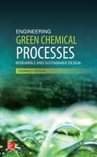 Engineering Green Chemical Processes - Renewable and Sustainable Design ebook by Thomas F. DeRosa