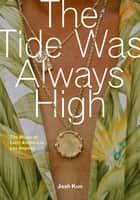 The Tide Was Always High - The Music of Latin America in Los Angeles ebook by Josh Kun