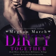 Dirty Together audiobook by Meghan March