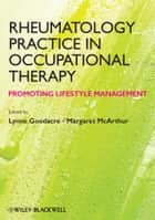 Rheumatology Practice in Occupational Therapy ebook by Lynne Goodacre,Margaret McArthur