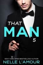 THAT MAN 5 (The Wedding Story-Part 2) Ebook di Nelle L'Amour