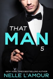THAT MAN 5 (The Wedding Story-Part 2) ebook by Nelle L'Amour