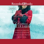 The Christmas Heirloom - Four Holiday Novellas of Love Through the Generations audiobook by Karen Witemeyer, Kristi Ann Hunter, Sarah Loudin Thomas,...