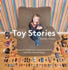 Toy Stories - Photos of Children from Around the World and Their Favorite Things ebook by Gabriele Galimberti