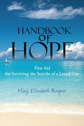 Handbook of Hope - First Aid for Surviving the Suicide of a Loved One ebook by Mary Elizabeth Burgess