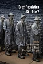 Does Regulation Kill Jobs? ebook by Cary Coglianese,Adam M. Finkel,Christopher Carrigan