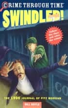 Crime Through Time #1: Swindled! - The 1906 Journal of Fitz Morgan ebook by Bill Doyle