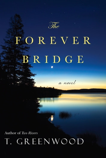 The Forever Bridge ebook by T. Greenwood