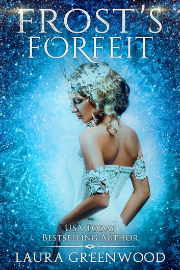 Frost's Forfeit - A Fated Seasons: Winter Prequel ebook by Laura Greenwood